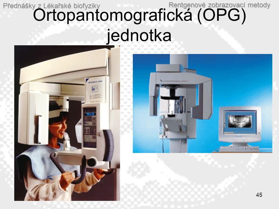 Přednášky z Lékařské biofyziky Rentgenové zobrazovací metody 45 Ortopantomografická (OPG) jednotka