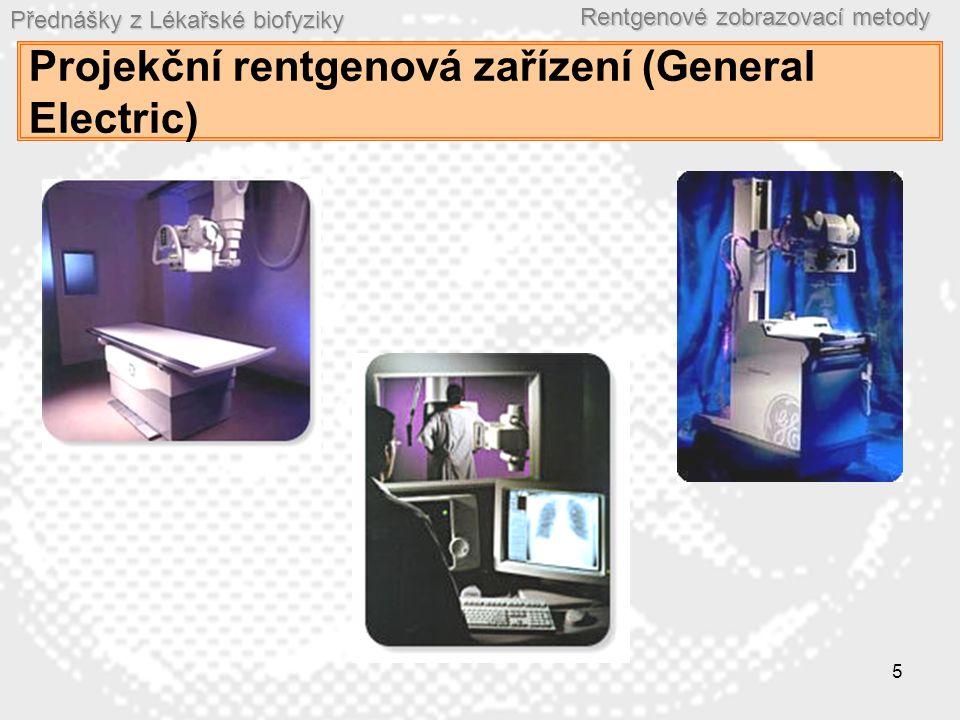 Přednášky z Lékařské biofyziky Rentgenové zobrazovací metody 5 Projekční rentgenová zařízení (General Electric)