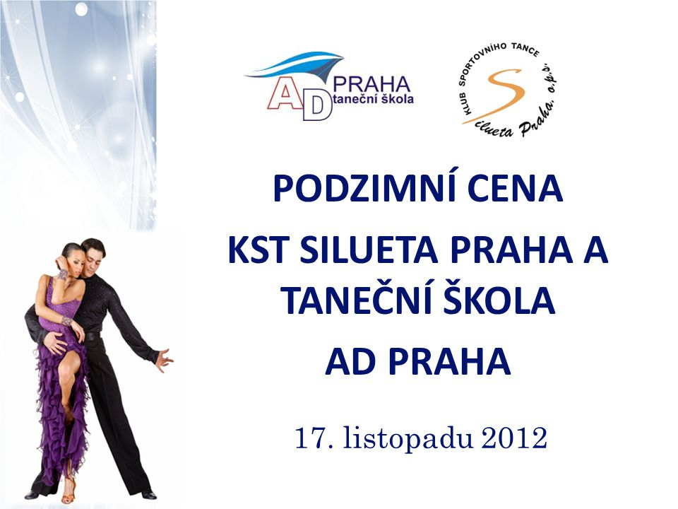 PODZIMNÍ CENA KST SILUETA PRAHA A TANEČNÍ ŠKOLA AD PRAHA 17. listopadu 2012