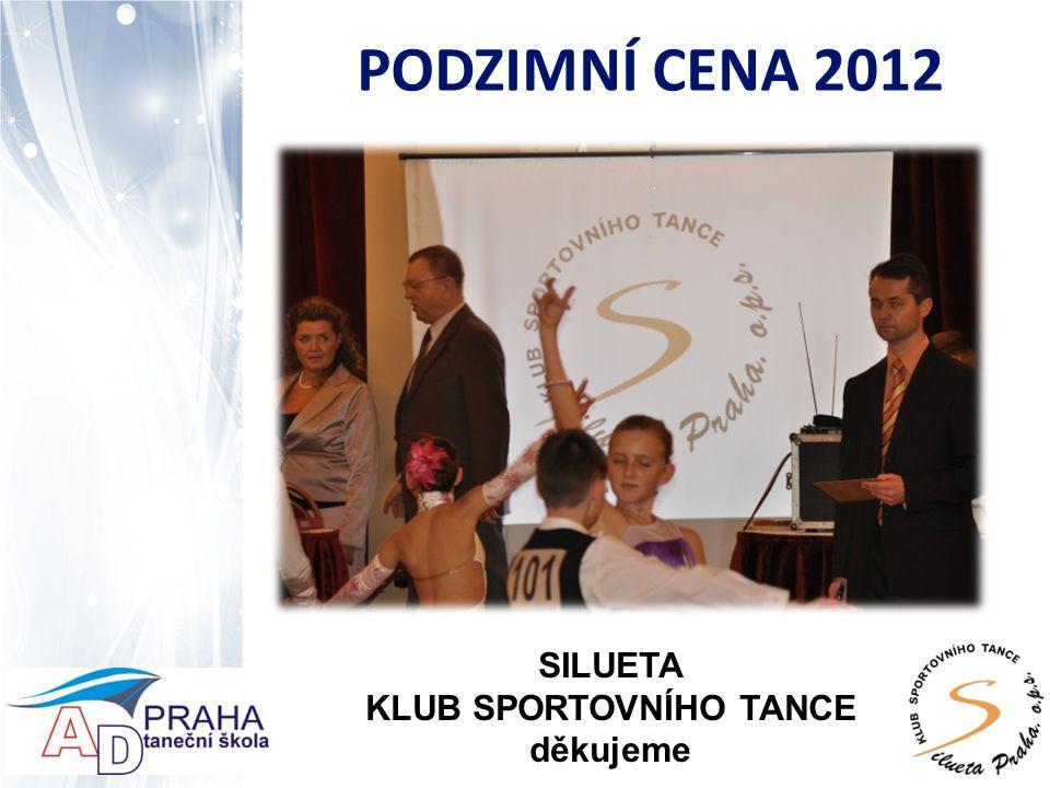 PODZIMNÍ CENA 2012 SILUETA KLUB SPORTOVNÍHO TANCE děkujeme