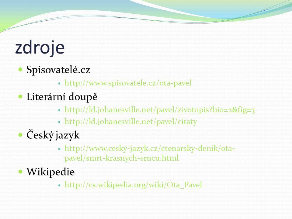 zdroje  Spisovatelé.cz  http://www.spisovatele.cz/ota-pavel  Literární doupě  http://ld.johanesville.net/pavel/zivotopis?bio=2&fig=3  http://ld.j