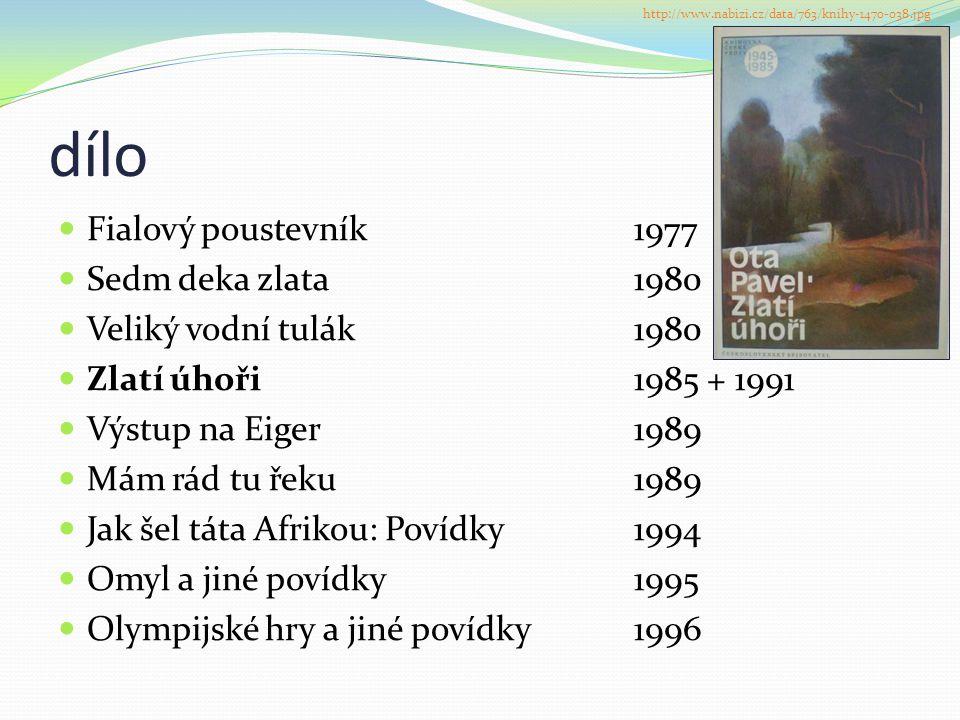 dílo  Fialový poustevník1977  Sedm deka zlata1980  Veliký vodní tulák1980  Zlatí úhoři1985 + 1991  Výstup na Eiger1989  Mám rád tu řeku1989  Ja