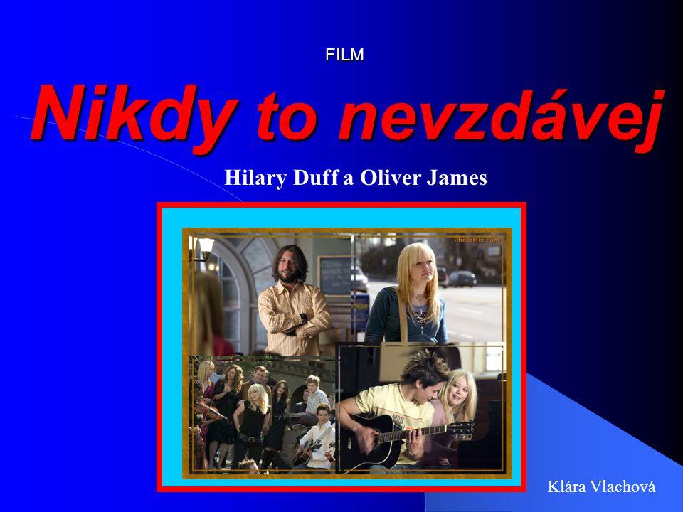 FILM Nikdy to nevzdávej Klára Vlachová Hilary Duff a Oliver James