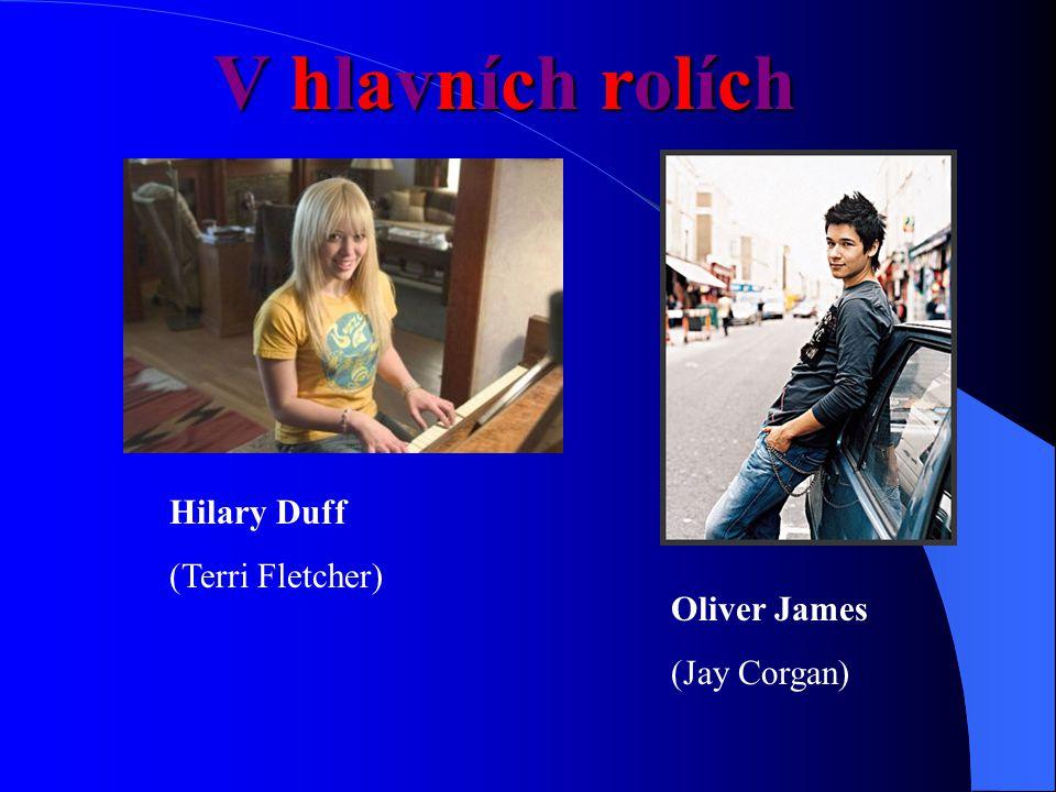 Hilary Duff (Terri Fletcher) Oliver James (Jay Corgan) V hlavních rolích