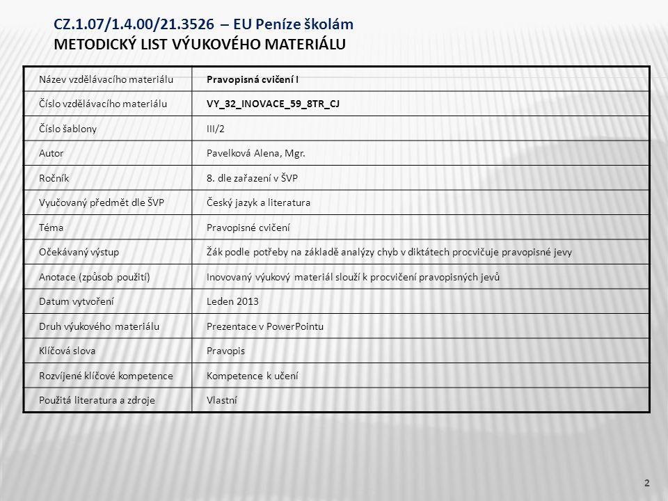 Název vzdělávacího materiáluPravopisná cvičení I Číslo vzdělávacího materiáluVY_32_INOVACE_59_8TR_CJ Číslo šablonyIII/2 AutorPavelková Alena, Mgr.