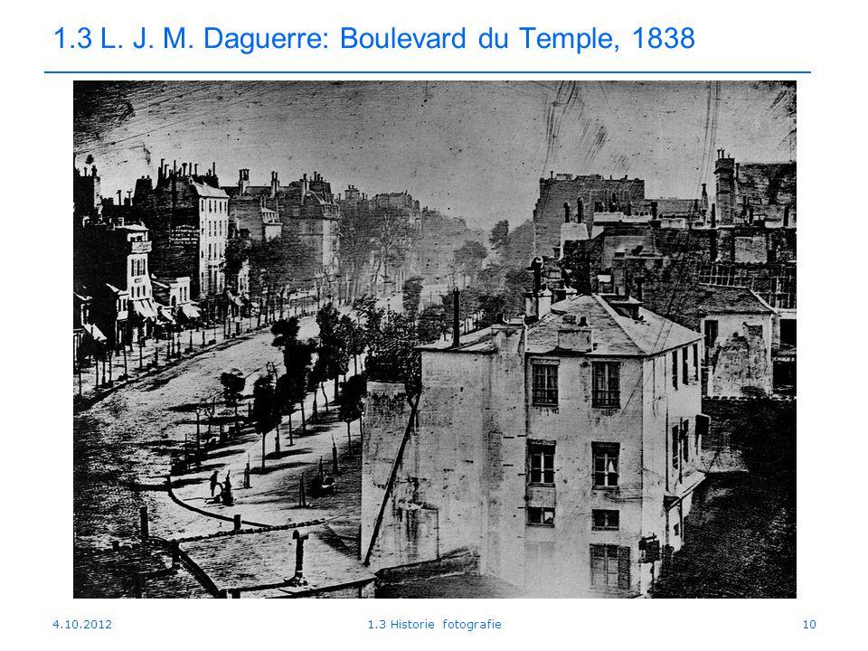 4.10.20121.3 Historie fotografie10 1.3 L. J. M. Daguerre: Boulevard du Temple, 1838