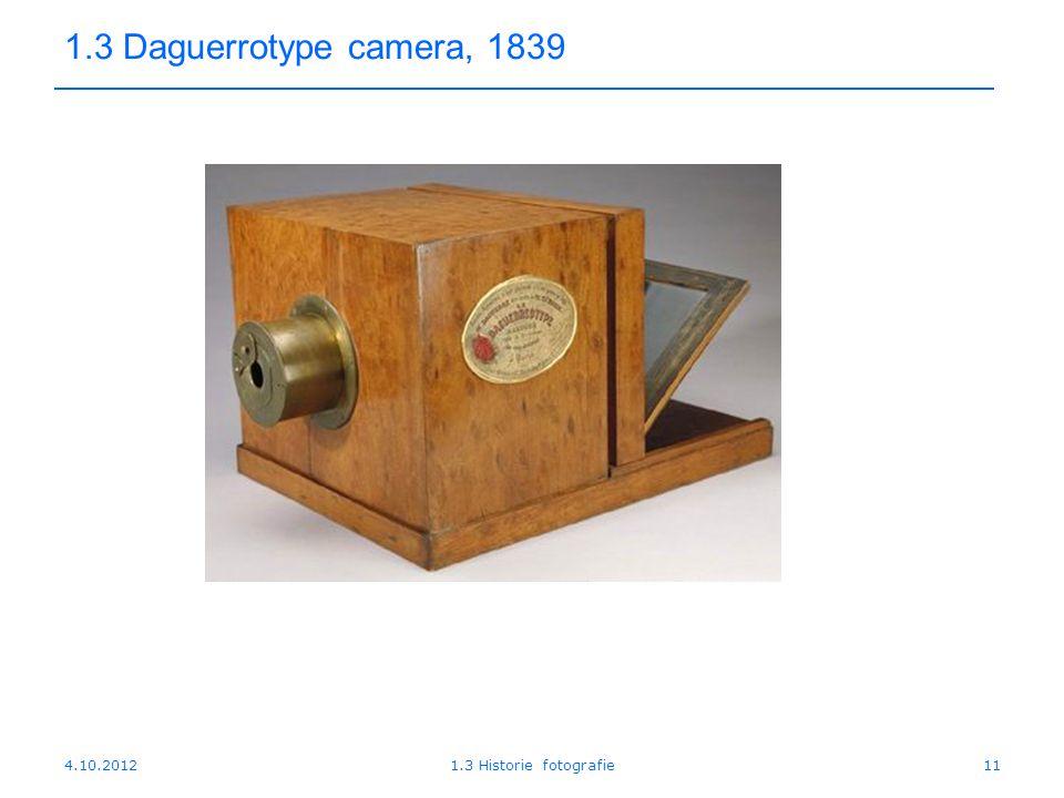 4.10.20121.3 Historie fotografie11 1.3 Daguerrotype camera, 1839