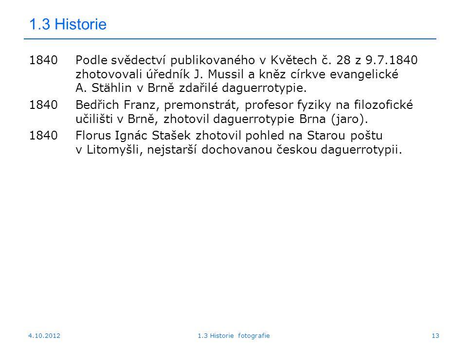 4.10.20121.3 Historie fotografie13 1.3 Historie 1840Podle svědectví publikovaného v Květech č. 28 z 9.7.1840 zhotovovali úředník J. Mussil a kněz círk