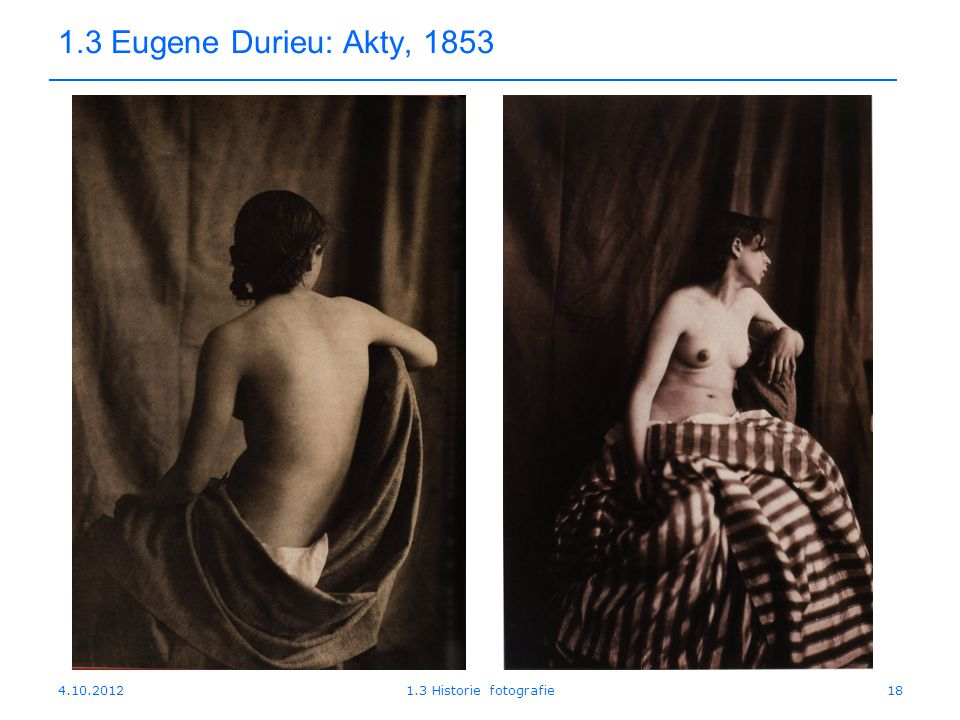 4.10.20121.3 Historie fotografie18 1.3 Eugene Durieu: Akty, 1853