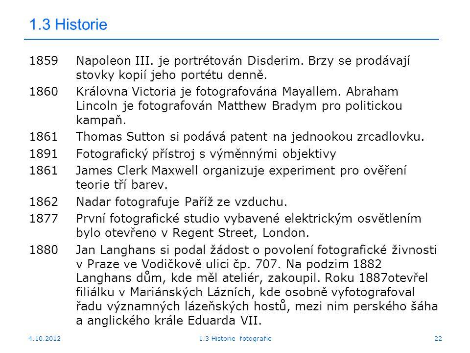 4.10.20121.3 Historie fotografie22 1.3 Historie 1859Napoleon III. je portrétován Disderim. Brzy se prodávají stovky kopií jeho portétu denně. 1860Král