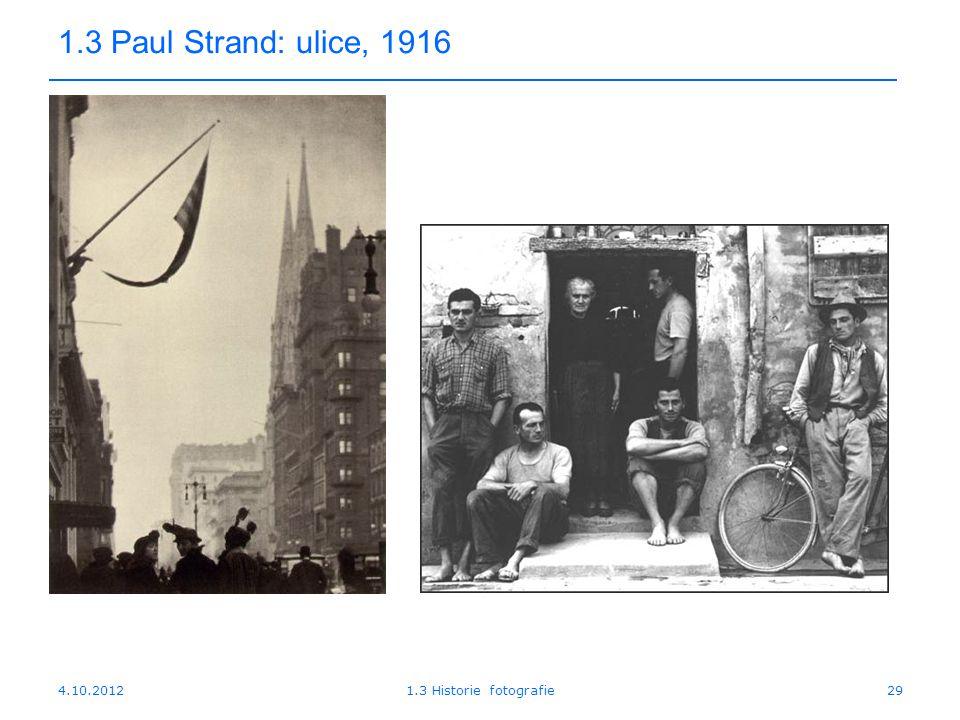 4.10.20121.3 Historie fotografie29 1.3 Paul Strand: ulice, 1916