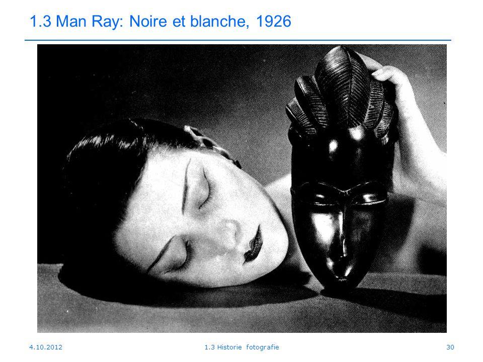 4.10.20121.3 Historie fotografie30 1.3 Man Ray: Noire et blanche, 1926
