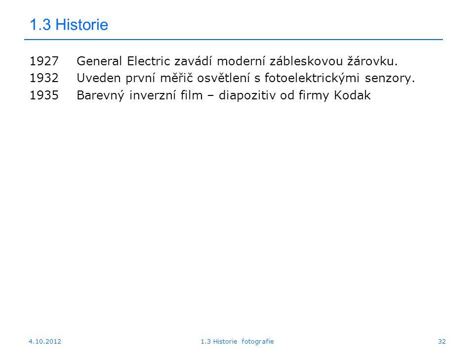 4.10.20121.3 Historie fotografie32 1.3 Historie 1927General Electric zavádí moderní zábleskovou žárovku. 1932Uveden první měřič osvětlení s fotoelektr