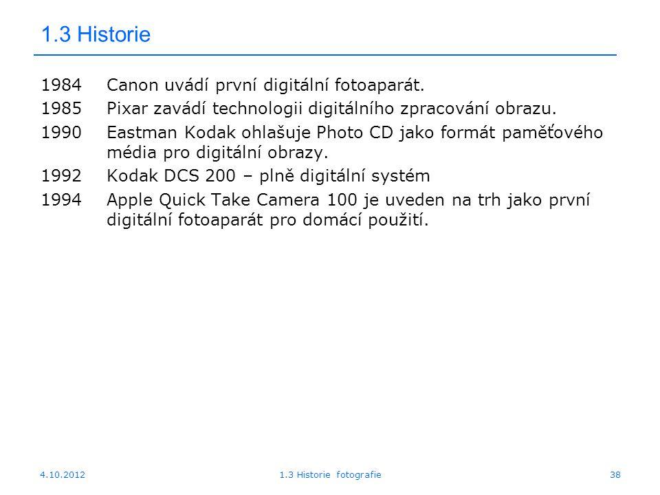 4.10.20121.3 Historie fotografie38 1.3 Historie 1984Canon uvádí první digitální fotoaparát. 1985Pixar zavádí technologii digitálního zpracování obrazu