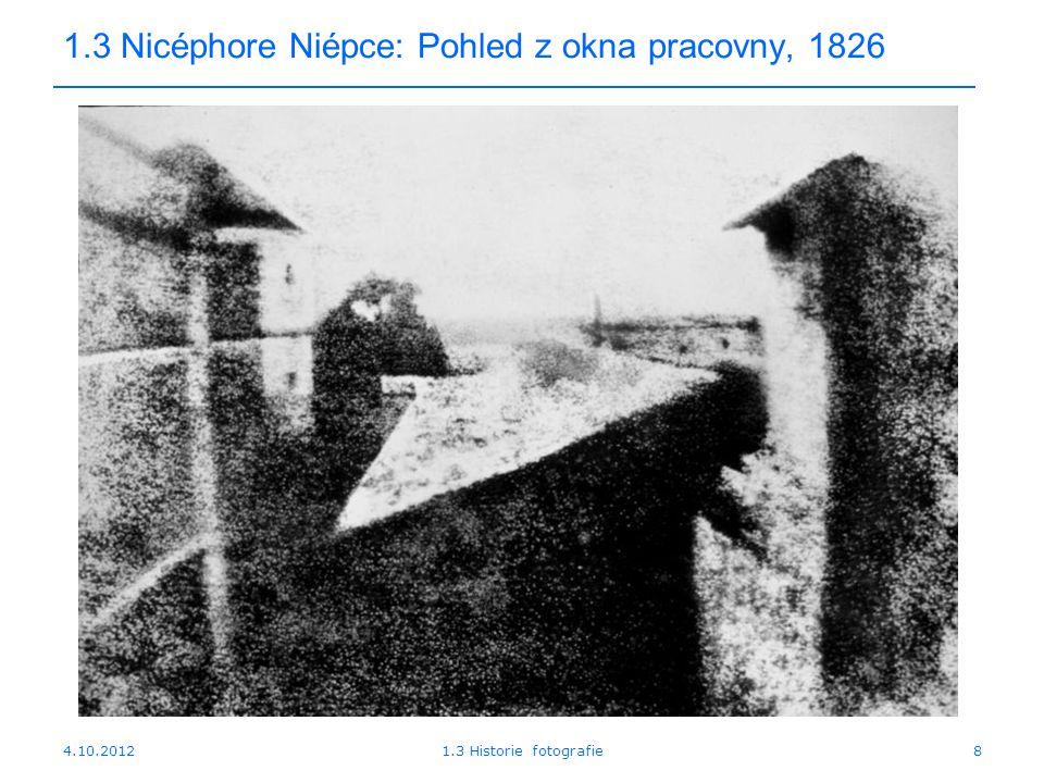 4.10.20121.3 Historie fotografie9 1.3 Historie 1835-37 Popsána daguerrotypie - exponování na postříbřenou destičku vystavenou účinkům jodových par, později vyvolání rtuťovými parami 1833William Henry Fox Talbot zahajuje práci, která posléze vede k objevu postupu vytvoření obrazů pomocí světla na papír.