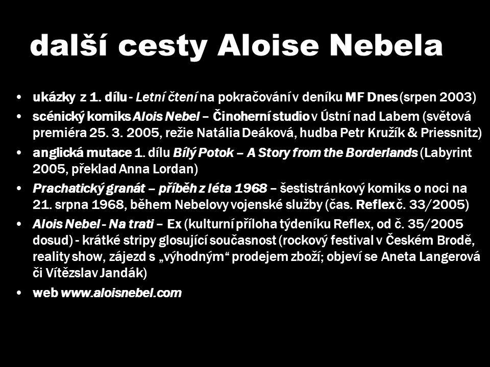 další cesty Aloise Nebela •ukázky z 1. dílu - Letní čtení na pokračování v deníku MF Dnes (srpen 2003) •scénický komiks Alois Nebel – Činoherní studio