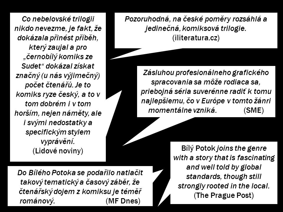 Bílý Potok joins the genre with a story that is fascinating and well told by global standards, though still strongly rooted in the local. (The Prague