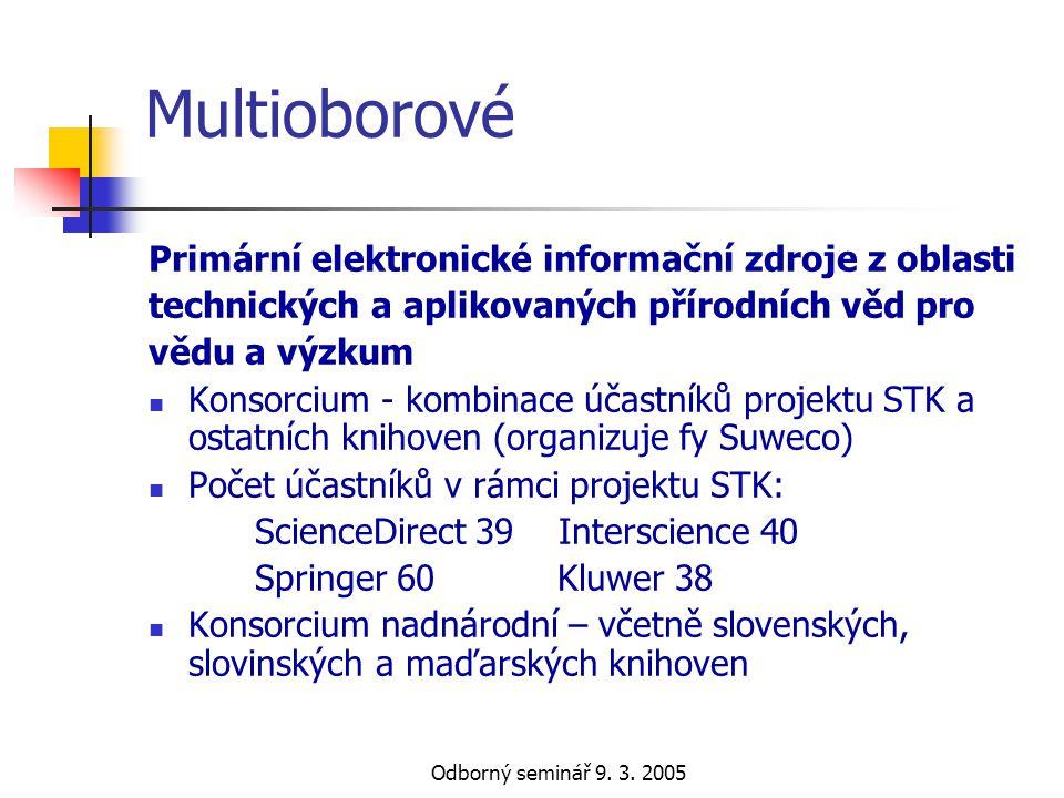 Odborný seminář 9. 3. 2005 Multioborové Primární elektronické informační zdroje z oblasti technických a aplikovaných přírodních věd pro vědu a výzkum