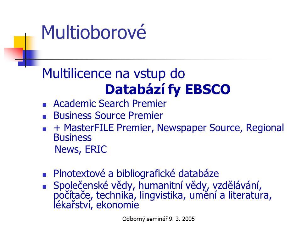 Odborný seminář 9. 3. 2005 Multioborové Multilicence na vstup do Databází fy EBSCO  Academic Search Premier  Business Source Premier  + MasterFILE