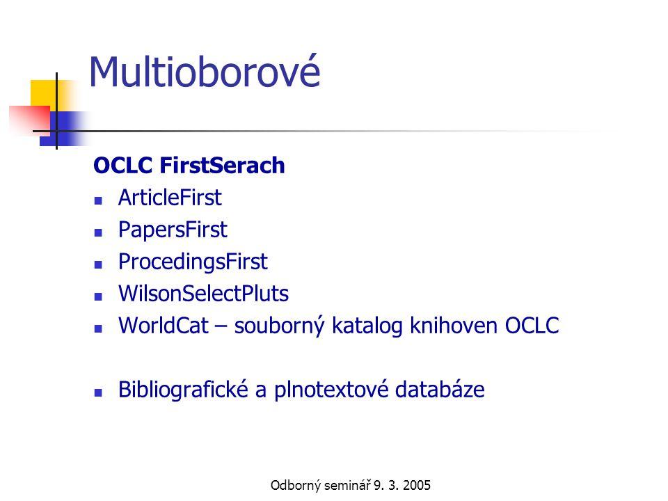 Odborný seminář 9. 3. 2005 Multioborové OCLC FirstSerach  ArticleFirst  PapersFirst  ProcedingsFirst  WilsonSelectPluts  WorldCat – souborný kata