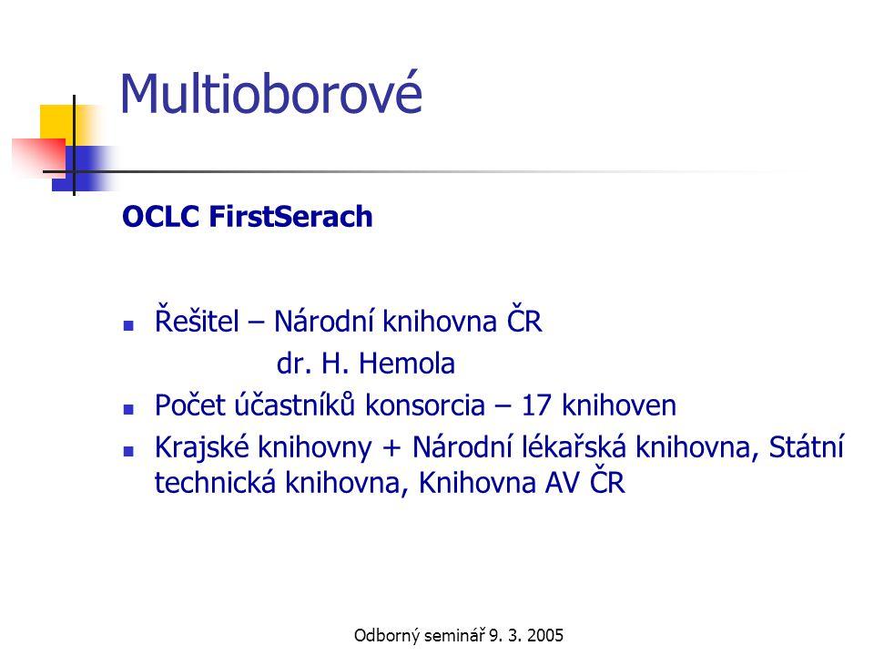 Odborný seminář 9. 3. 2005 Multioborové OCLC FirstSerach  Řešitel – Národní knihovna ČR dr. H. Hemola  Počet účastníků konsorcia – 17 knihoven  Kra