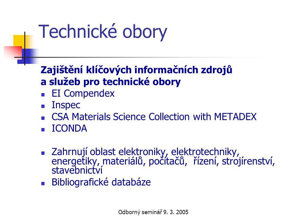 Odborný seminář 9. 3. 2005 Technické obory Zajištění klíčových informačních zdrojů a služeb pro technické obory  EI Compendex  Inspec  CSA Material