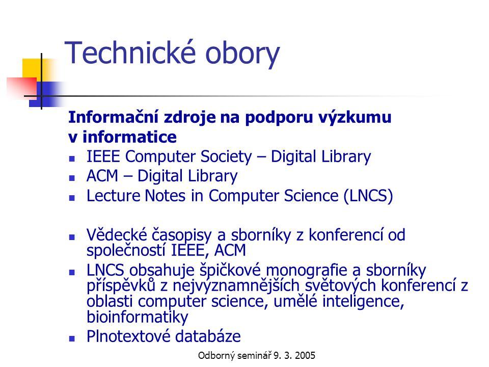 Odborný seminář 9. 3. 2005 Technické obory Informační zdroje na podporu výzkumu v informatice  IEEE Computer Society – Digital Library  ACM – Digita