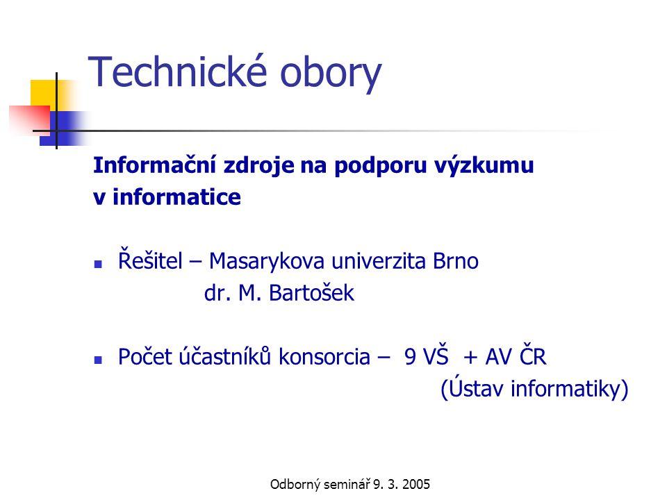 Odborný seminář 9. 3. 2005 Technické obory Informační zdroje na podporu výzkumu v informatice  Řešitel – Masarykova univerzita Brno dr. M. Bartošek 