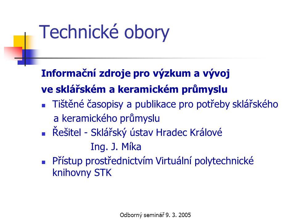 Odborný seminář 9. 3. 2005 Technické obory Informační zdroje pro výzkum a vývoj ve sklářském a keramickém průmyslu  Tištěné časopisy a publikace pro