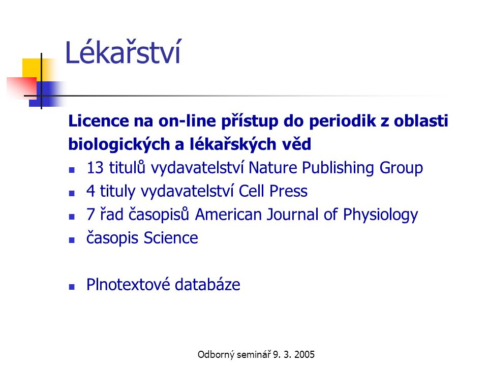 Odborný seminář 9. 3. 2005 Lékařství Licence na on-line přístup do periodik z oblasti biologických a lékařských věd  13 titulů vydavatelství Nature P