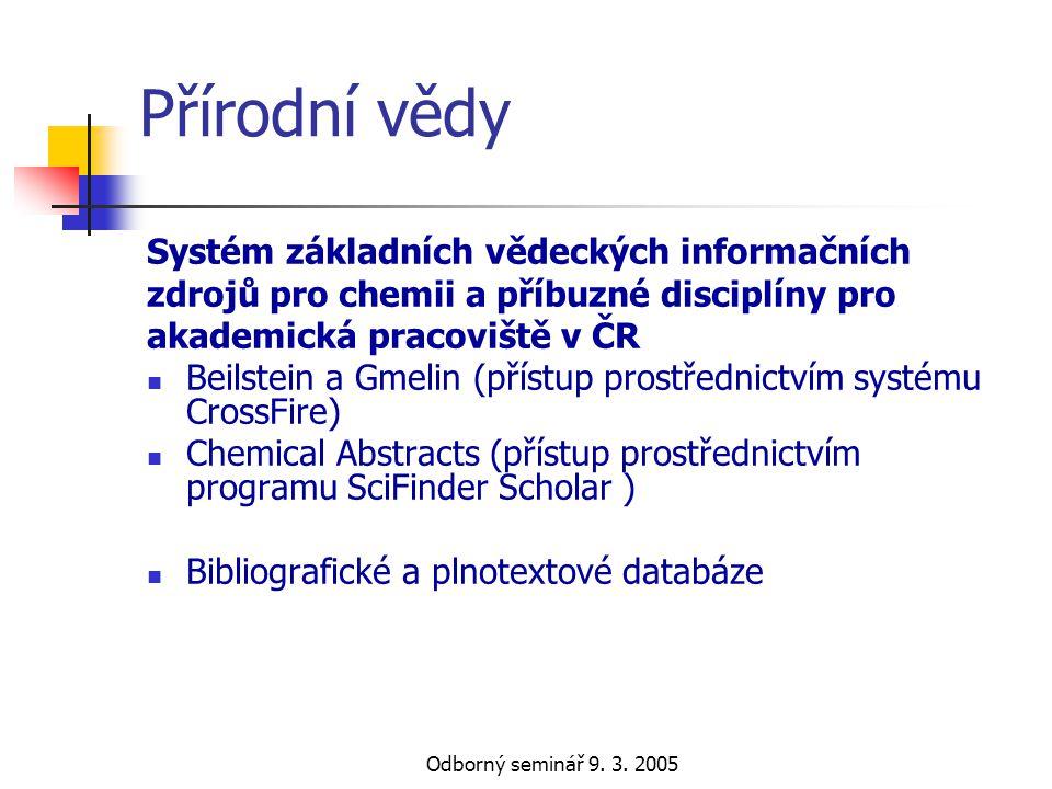 Odborný seminář 9. 3. 2005 Přírodní vědy Systém základních vědeckých informačních zdrojů pro chemii a příbuzné disciplíny pro akademická pracoviště v