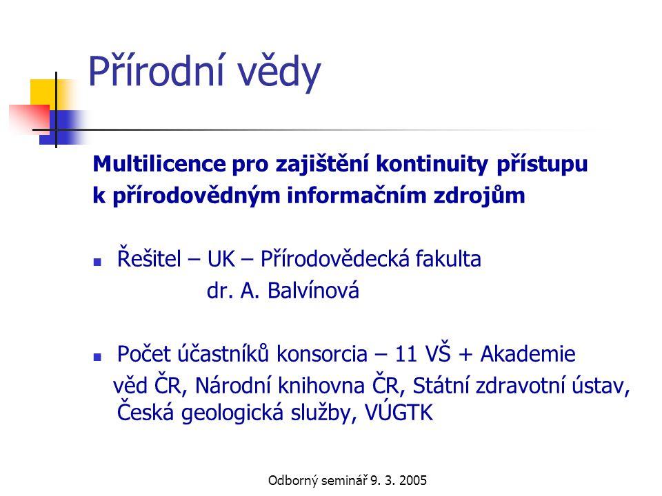 Odborný seminář 9. 3. 2005 Přírodní vědy Multilicence pro zajištění kontinuity přístupu k přírodovědným informačním zdrojům  Řešitel – UK – Přírodově