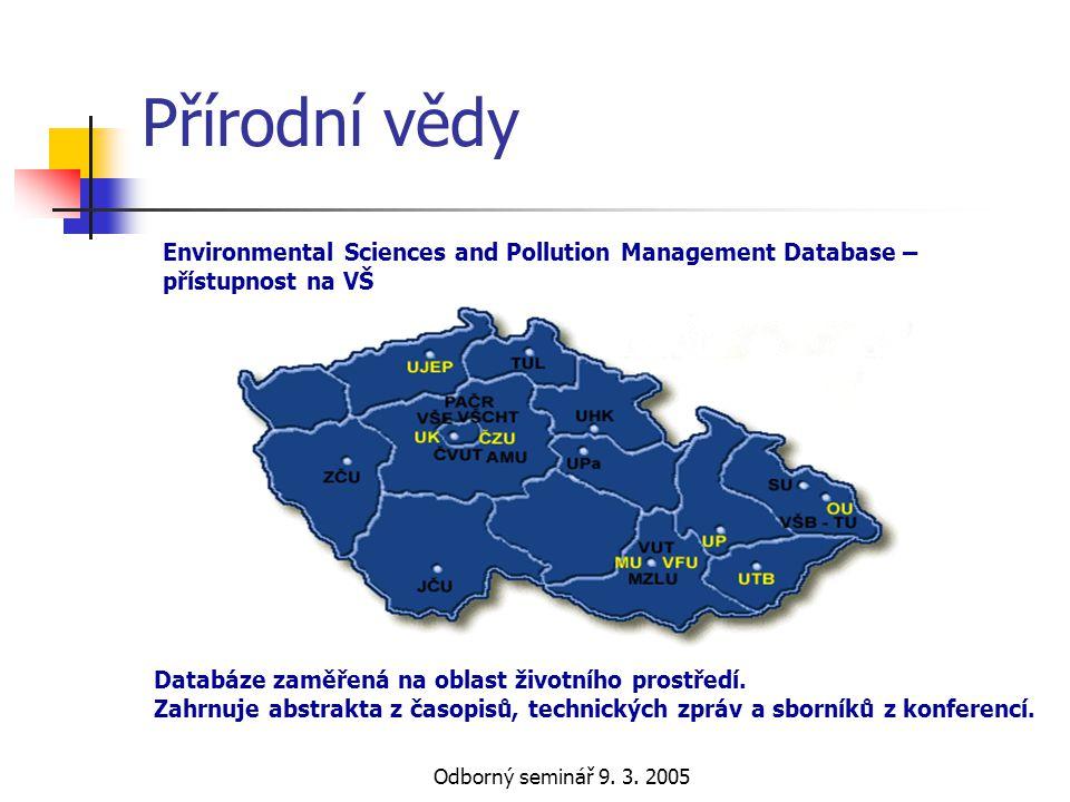 Odborný seminář 9. 3. 2005 Přírodní vědy Databáze zaměřená na oblast životního prostředí. Zahrnuje abstrakta z časopisů, technických zpráv a sborníků