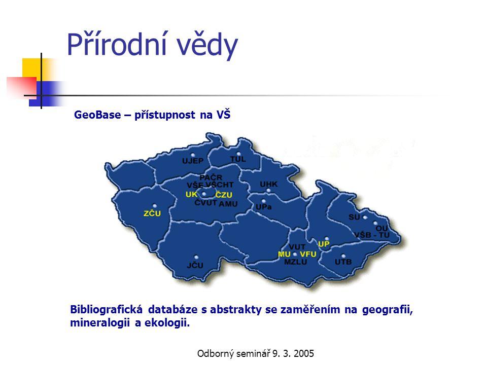 Odborný seminář 9. 3. 2005 Přírodní vědy Bibliografická databáze s abstrakty se zaměřením na geografii, mineralogii a ekologii. GeoBase – přístupnost