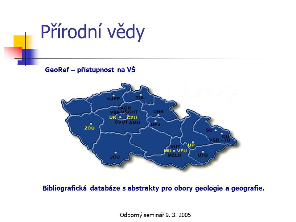Odborný seminář 9. 3. 2005 Přírodní vědy Bibliografická databáze s abstrakty pro obory geologie a geografie. GeoRef – přístupnost na VŠ