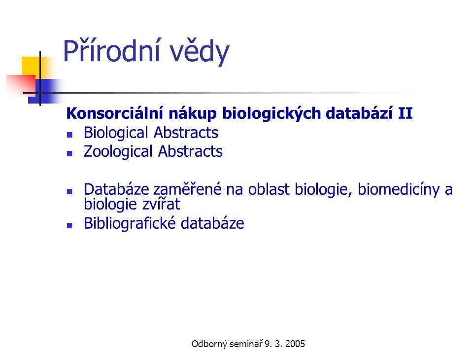 Odborný seminář 9. 3. 2005 Přírodní vědy Konsorciální nákup biologických databází II  Biological Abstracts  Zoological Abstracts  Databáze zaměřené