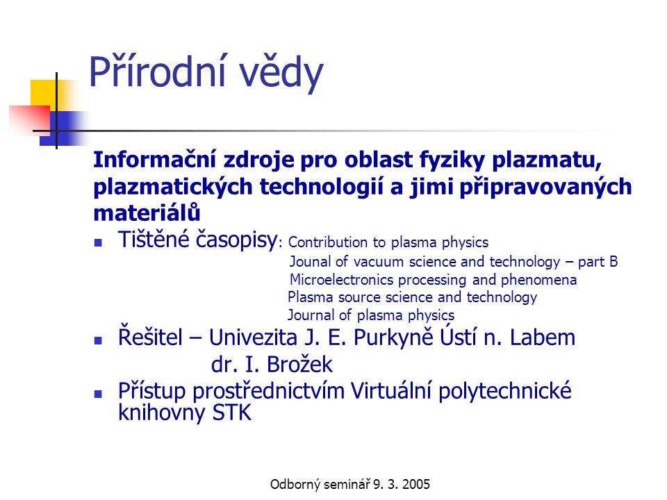 Odborný seminář 9. 3. 2005 Přírodní vědy Informační zdroje pro oblast fyziky plazmatu, plazmatických technologií a jimi připravovaných materiálů  Tiš
