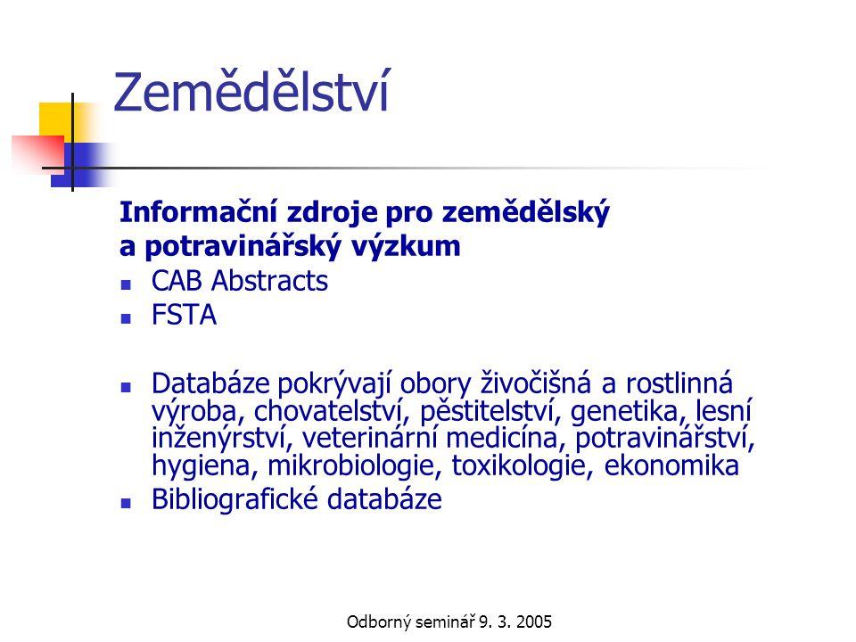 Odborný seminář 9. 3. 2005 Zemědělství Informační zdroje pro zemědělský a potravinářský výzkum  CAB Abstracts  FSTA  Databáze pokrývají obory živoč