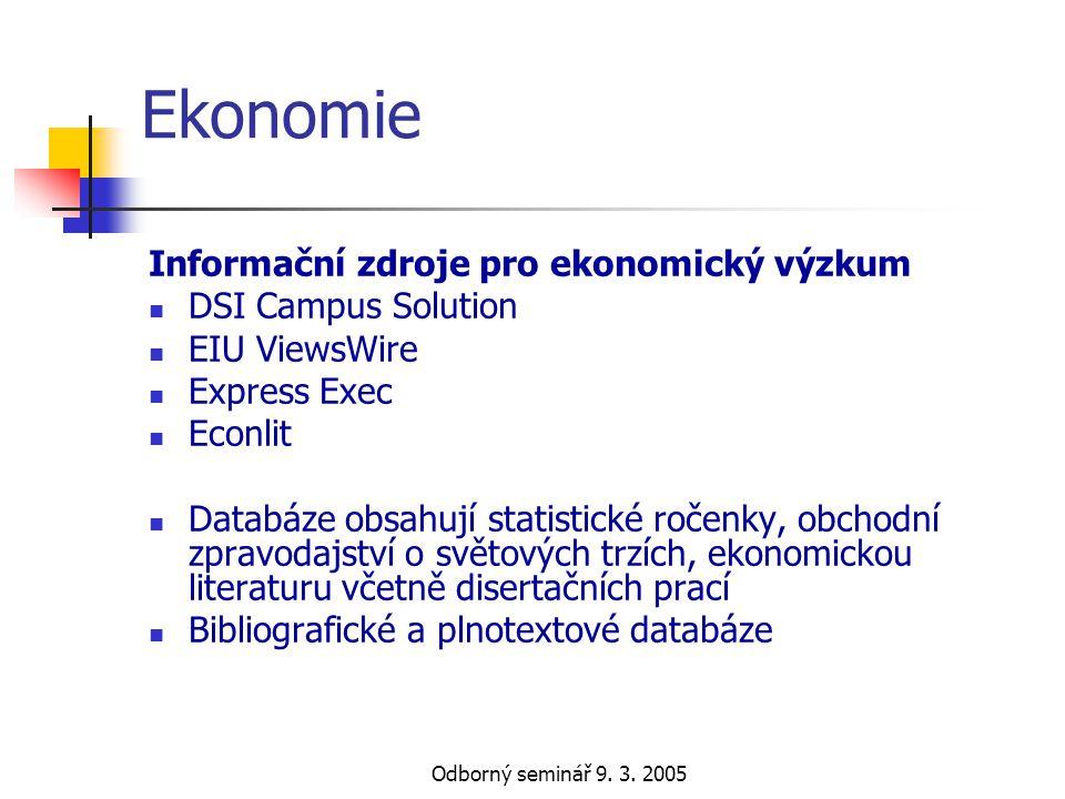 Odborný seminář 9. 3. 2005 Ekonomie Informační zdroje pro ekonomický výzkum  DSI Campus Solution  EIU ViewsWire  Express Exec  Econlit  Databáze