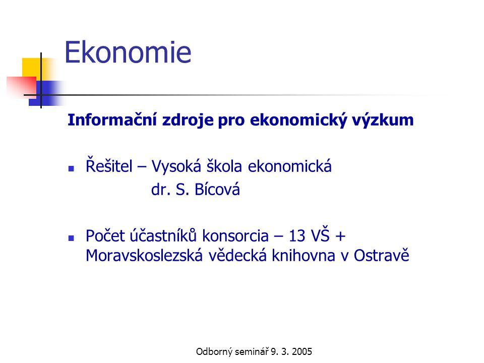 Odborný seminář 9. 3. 2005 Ekonomie Informační zdroje pro ekonomický výzkum  Řešitel – Vysoká škola ekonomická dr. S. Bícová  Počet účastníků konsor