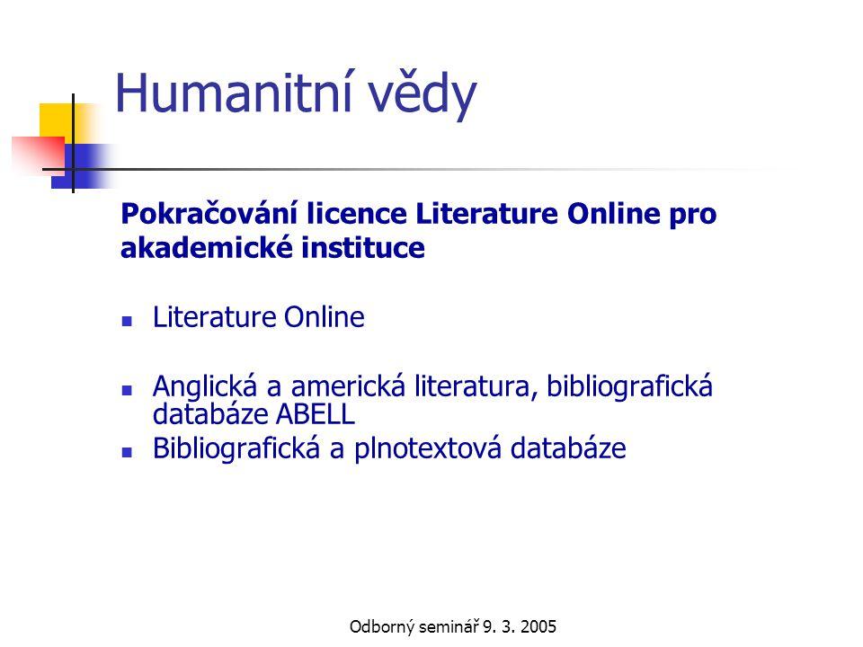 Odborný seminář 9. 3. 2005 Humanitní vědy Pokračování licence Literature Online pro akademické instituce  Literature Online  Anglická a americká lit