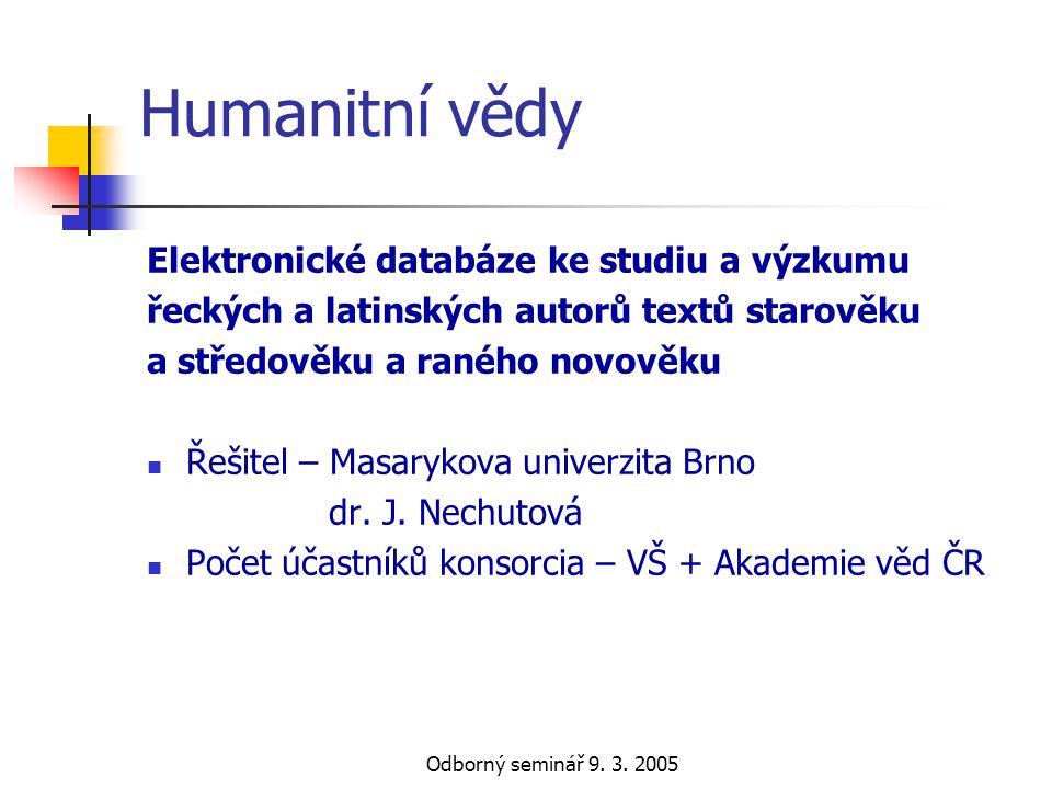 Odborný seminář 9. 3. 2005 Humanitní vědy Elektronické databáze ke studiu a výzkumu řeckých a latinských autorů textů starověku a středověku a raného