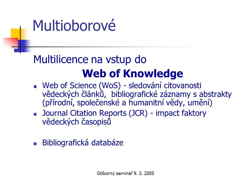 Odborný seminář 9. 3. 2005 Multioborové Multilicence na vstup do Web of Knowledge  Web of Science (WoS) - sledování citovanosti vědeckých článků, bib