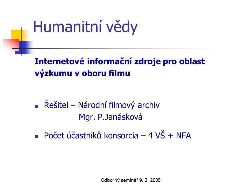 Odborný seminář 9. 3. 2005 Humanitní vědy Internetové informační zdroje pro oblast výzkumu v oboru filmu  Řešitel – Národní filmový archiv Mgr. P.Jan