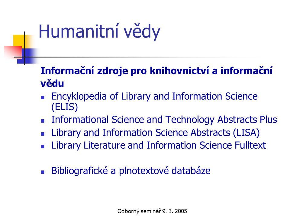 Odborný seminář 9. 3. 2005 Humanitní vědy Informační zdroje pro knihovnictví a informační vědu  Encyklopedia of Library and Information Science (ELIS