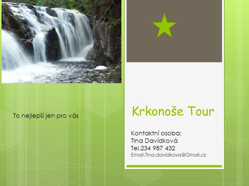 Krkonoše Tour Kontaktní osoba: Tina Davídková Tel.234 987 432 Email.Tina.davidkova@Gmail.cz To nejlepší jen pro vás
