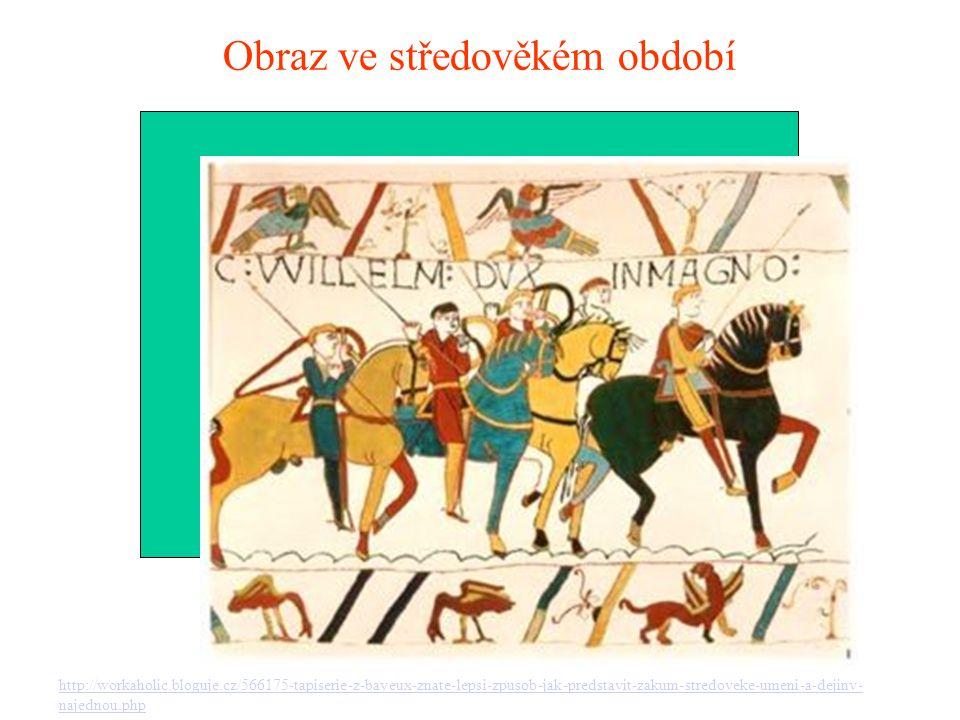 Obraz ve středověkém období http://workaholic.bloguje.cz/566175-tapiserie-z-bayeux-znate-lepsi-zpusob-jak-predstavit-zakum-stredoveke-umeni-a-dejiny-