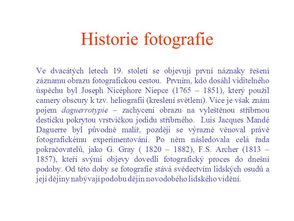 Historie fotografie Ve dvacátých letech 19. století se objevují první náznaky řešení záznamu obrazu fotografickou cestou. Prvním, kdo dosáhl viditelné