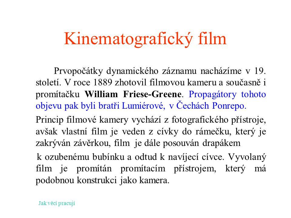 Kinematografický film Prvopočátky dynamického záznamu nacházíme v 19. století. V roce 1889 zhotovil filmovou kameru a současně i promítačku William Fr