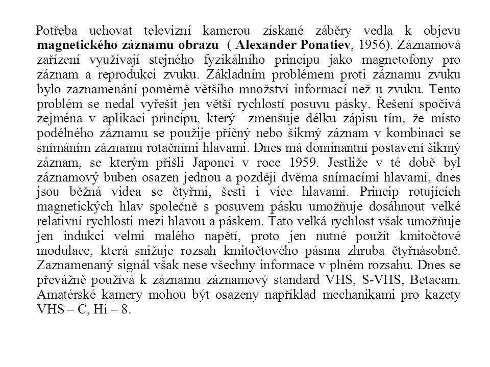 Potřeba uchovat televizní kamerou získané záběry vedla k objevu magnetického záznamu obrazu ( Alexander Ponatiev, 1956). Záznamová zařízení využívají